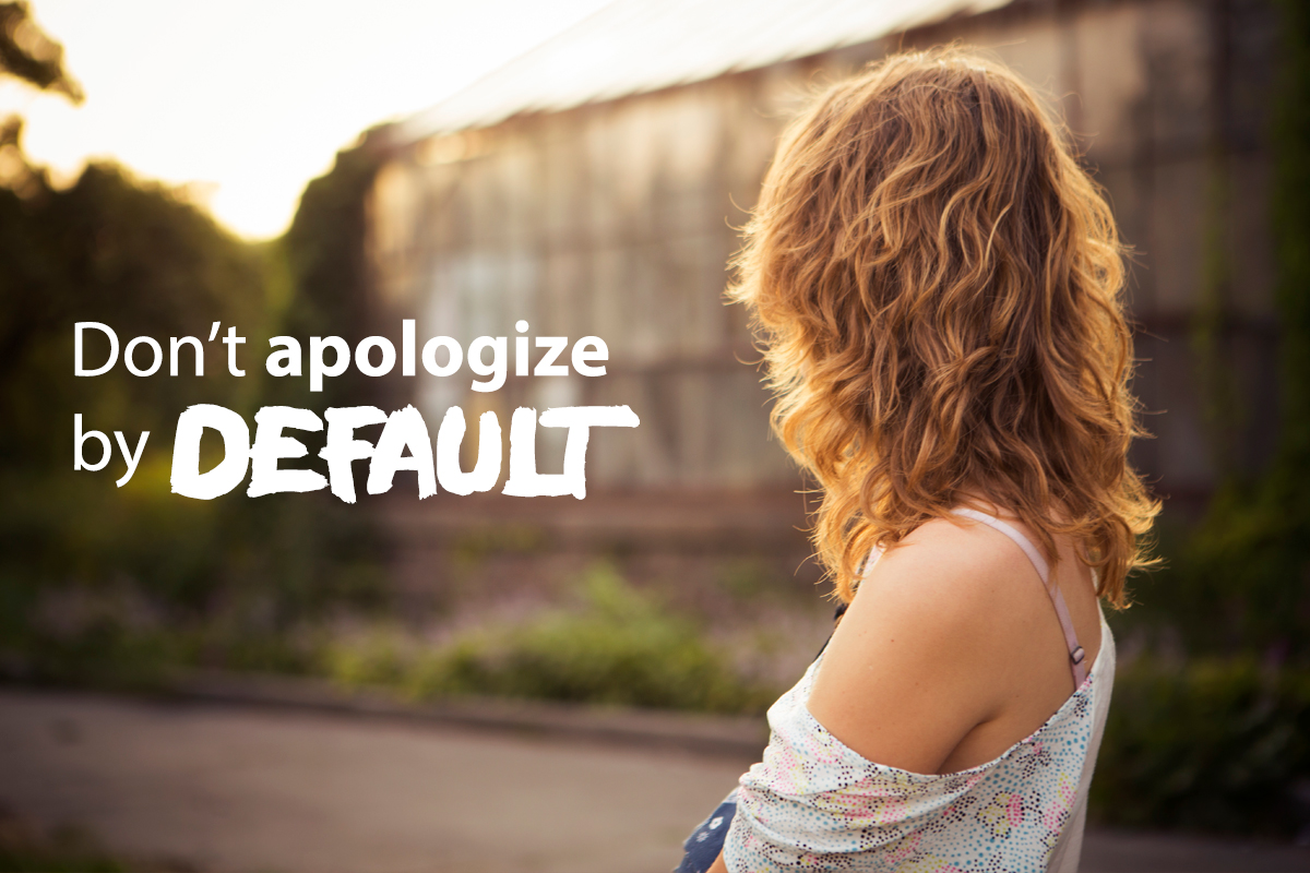 don't apologize by default woman looking away